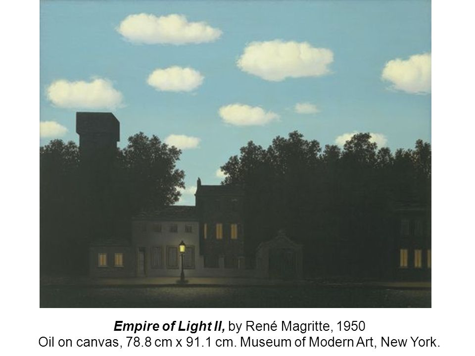 Empire of Light II, by René Magritte, 1950 Oil on canvas, 78.8 cm x 91.1 cm. Museum of Modern Art, New York.