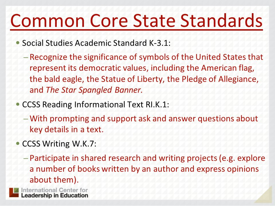 Common Core State Standards Social Studies Academic Standard K-3.1: – Recognize the significance of symbols of the United States that represent its de