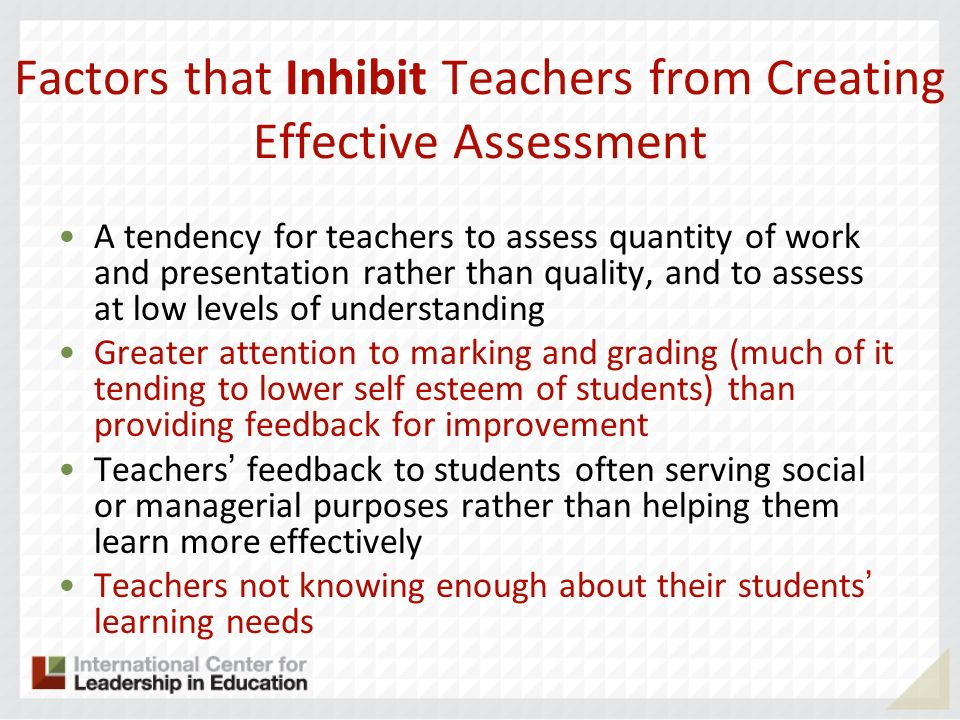 Factors that Inhibit Teachers from Creating Effective Assessment A tendency for teachers to assess quantity of work and presentation rather than quali