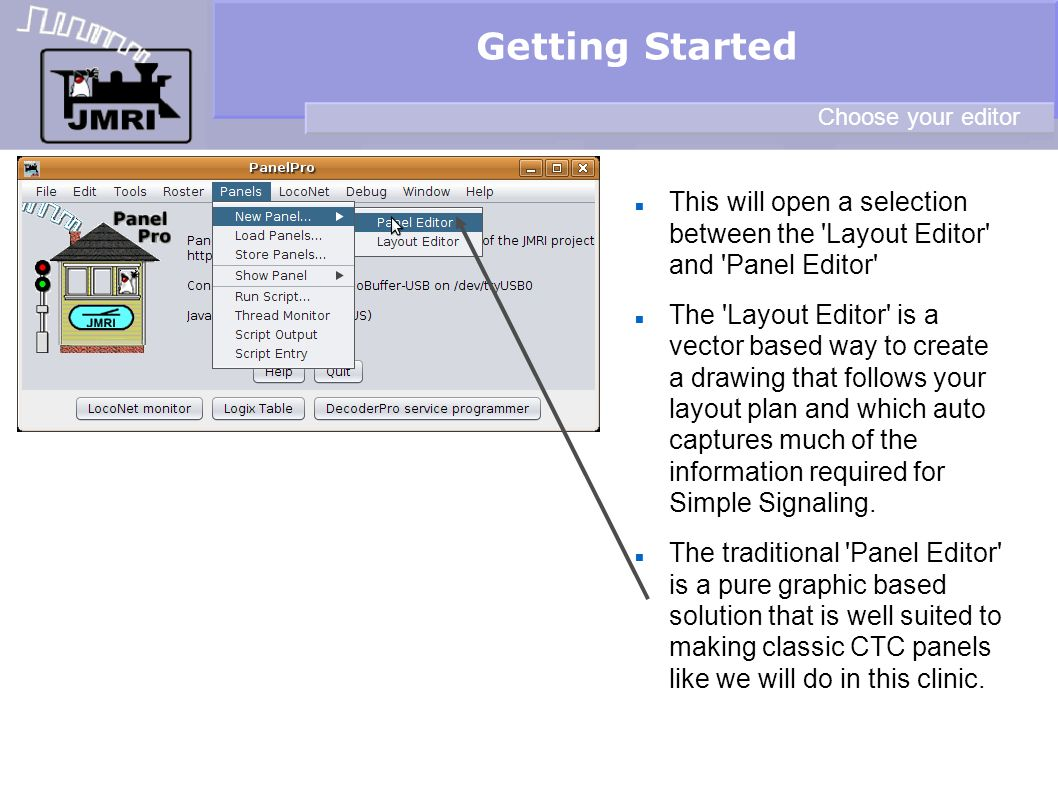 This will open a selection between the Layout Editor and Panel Editor The Layout Editor is a vector based way to create a drawing that follows your layout plan and which auto captures much of the information required for Simple Signaling.