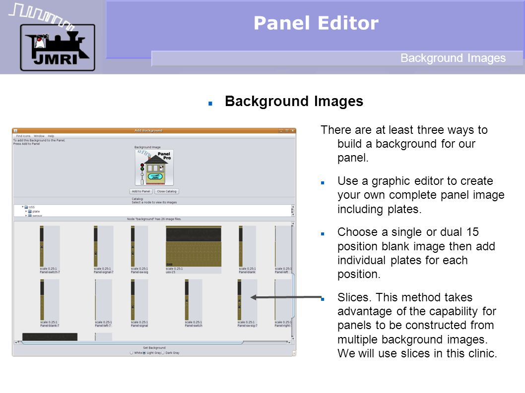 Background Images Panel Editor Background Images There are at least three ways to build a background for our panel.