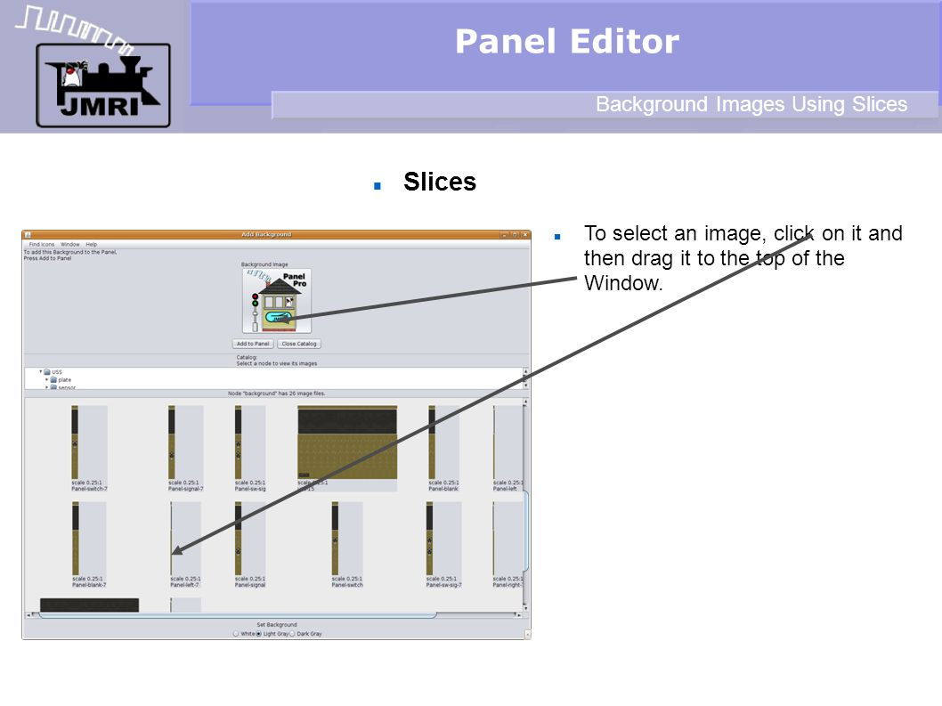 Slices Panel Editor Background Images Using Slices To select an image, click on it and then drag it to the top of the Window.