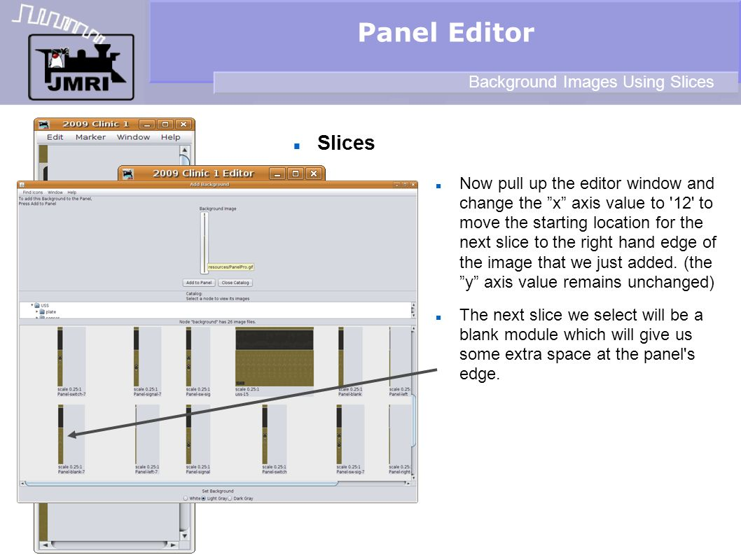 Slices Panel Editor Background Images Using Slices Now pull up the editor window and change the x axis value to 12 to move the starting location for the next slice to the right hand edge of the image that we just added.