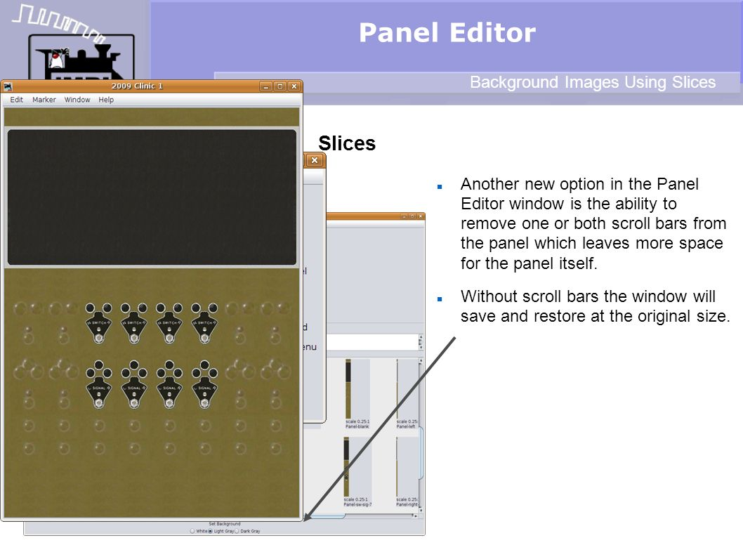 Slices Panel Editor Background Images Using Slices Another new option in the Panel Editor window is the ability to remove one or both scroll bars from the panel which leaves more space for the panel itself.