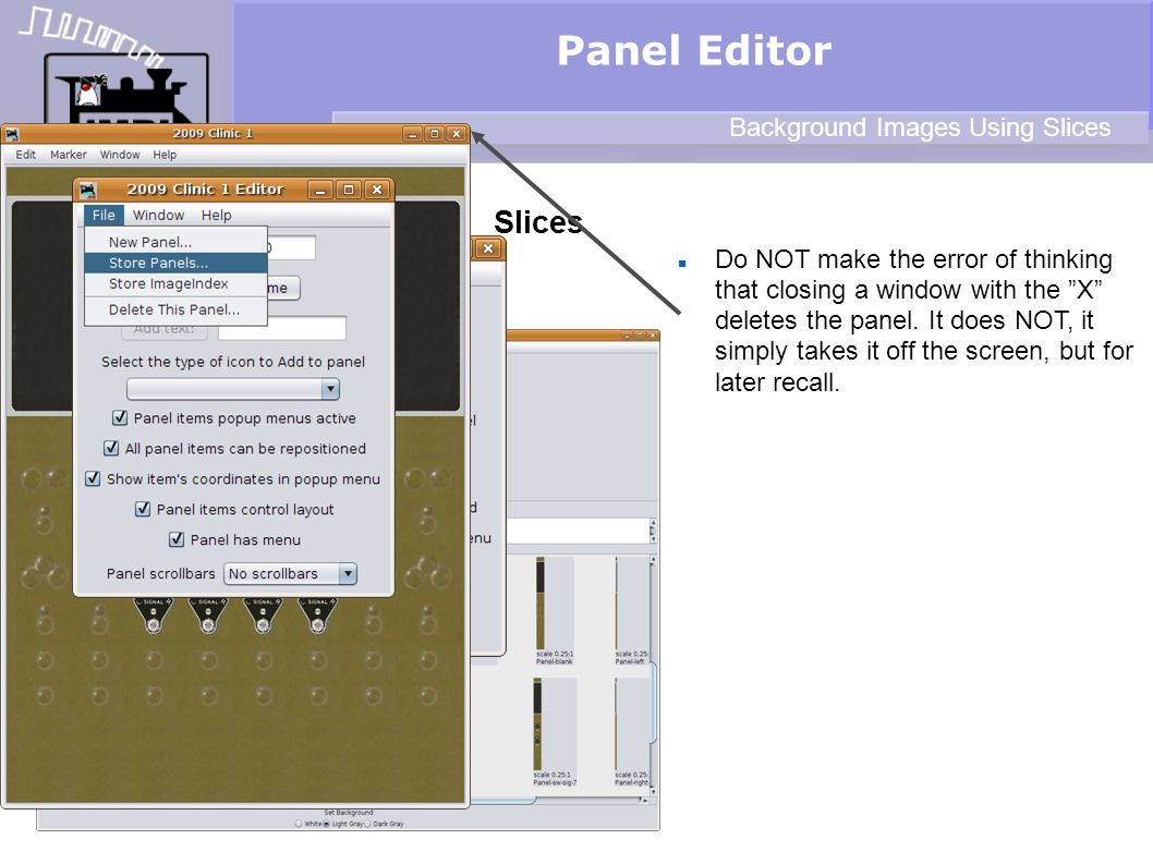 Slices Panel Editor Background Images Using Slices Do NOT make the error of thinking that closing a window with the X deletes the panel.