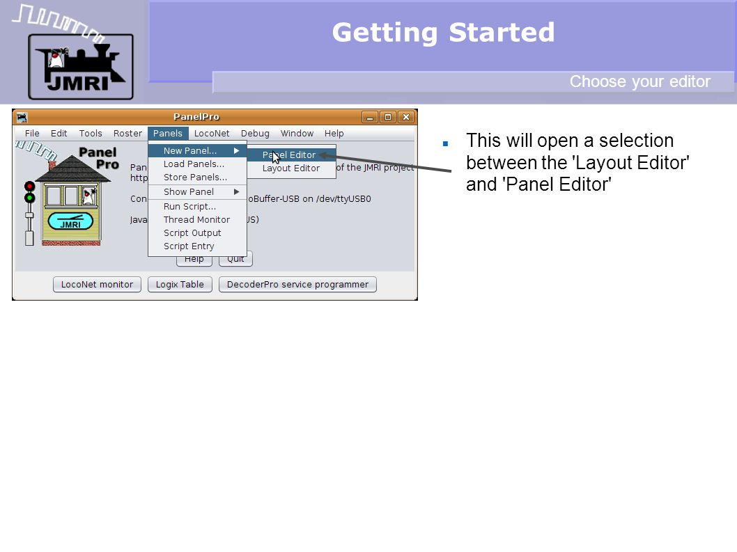 This will open a selection between the Layout Editor and Panel Editor Getting Started Choose your editor