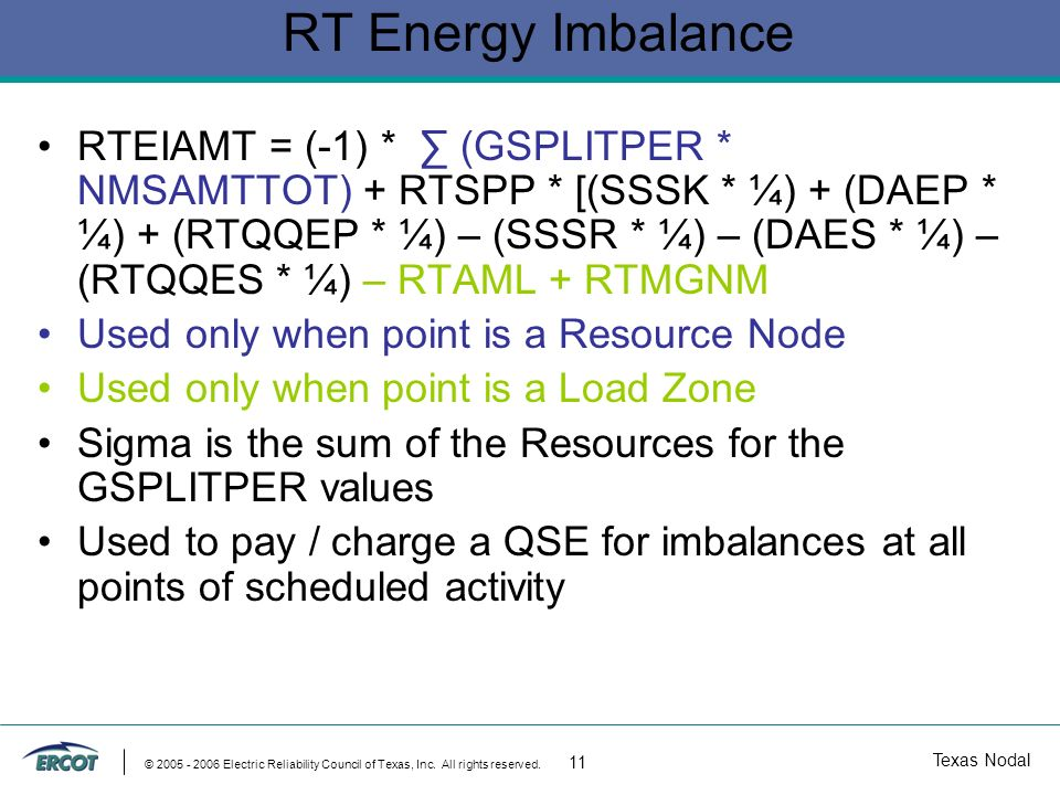 Texas Nodal © 2005 - 2006 Electric Reliability Council of Texas, Inc. All rights reserved. 11 RT Energy Imbalance RTEIAMT = (-1) * (GSPLITPER * NMSAMT