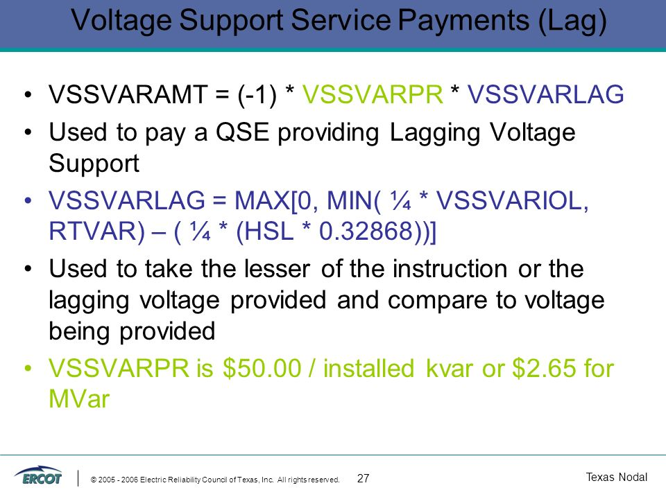 Texas Nodal © 2005 - 2006 Electric Reliability Council of Texas, Inc. All rights reserved. 27 Voltage Support Service Payments (Lag) VSSVARAMT = (-1)