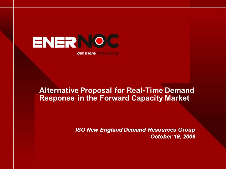 Alternative Proposal for Real-Time Demand Response in the Forward Capacity Market ISO New England Demand Resources Group October 19, 2006