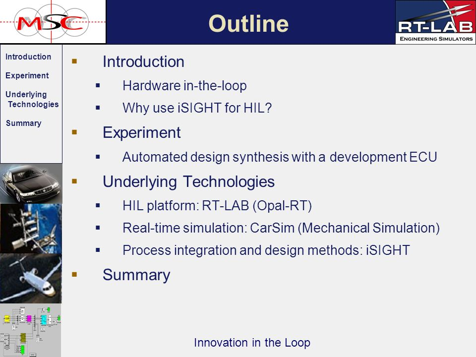 Introduction Experiment Underlying Technologies Summary Innovation in the Loop Introduction Hardware in-the-loop Why use iSIGHT for HIL.