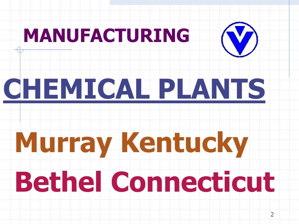2 MANUFACTURING CHEMICAL PLANTS Murray Kentucky Bethel Connecticut