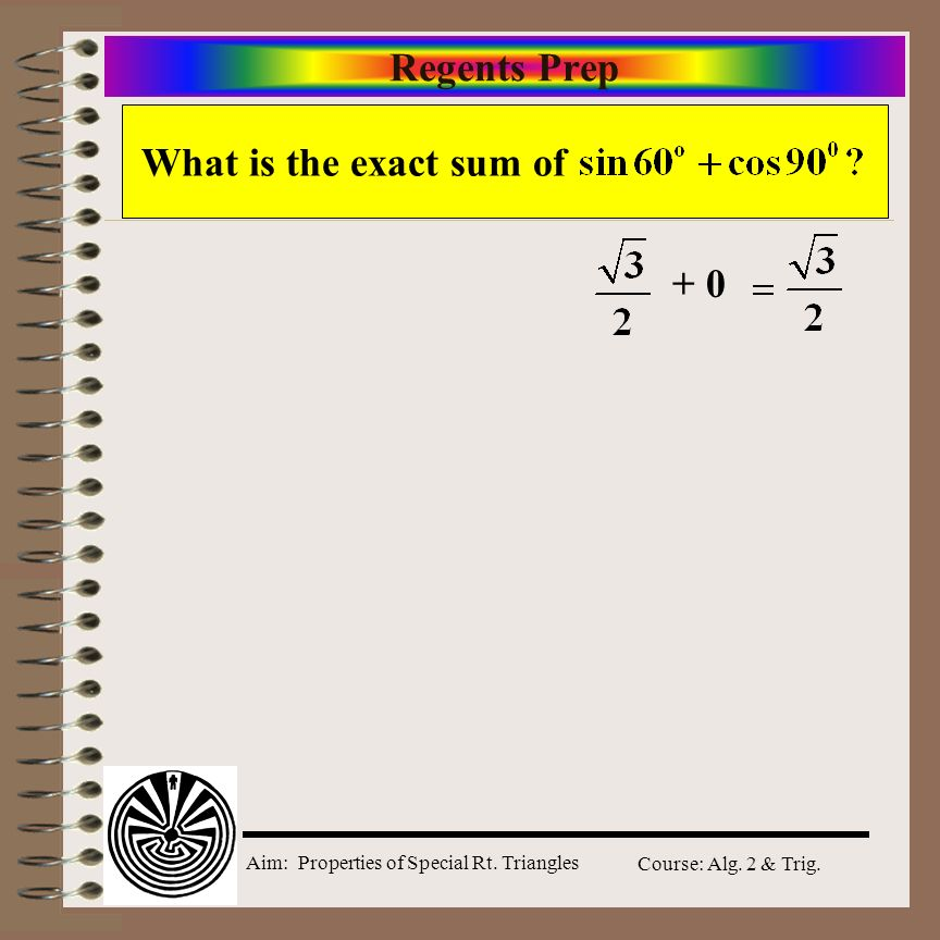 Aim: Properties of Special Rt. Triangles Course: Alg. 2 & Trig. Model Problem Do Now: Triangle ABC is an isosceles right triangle with BC = 8 A. What
