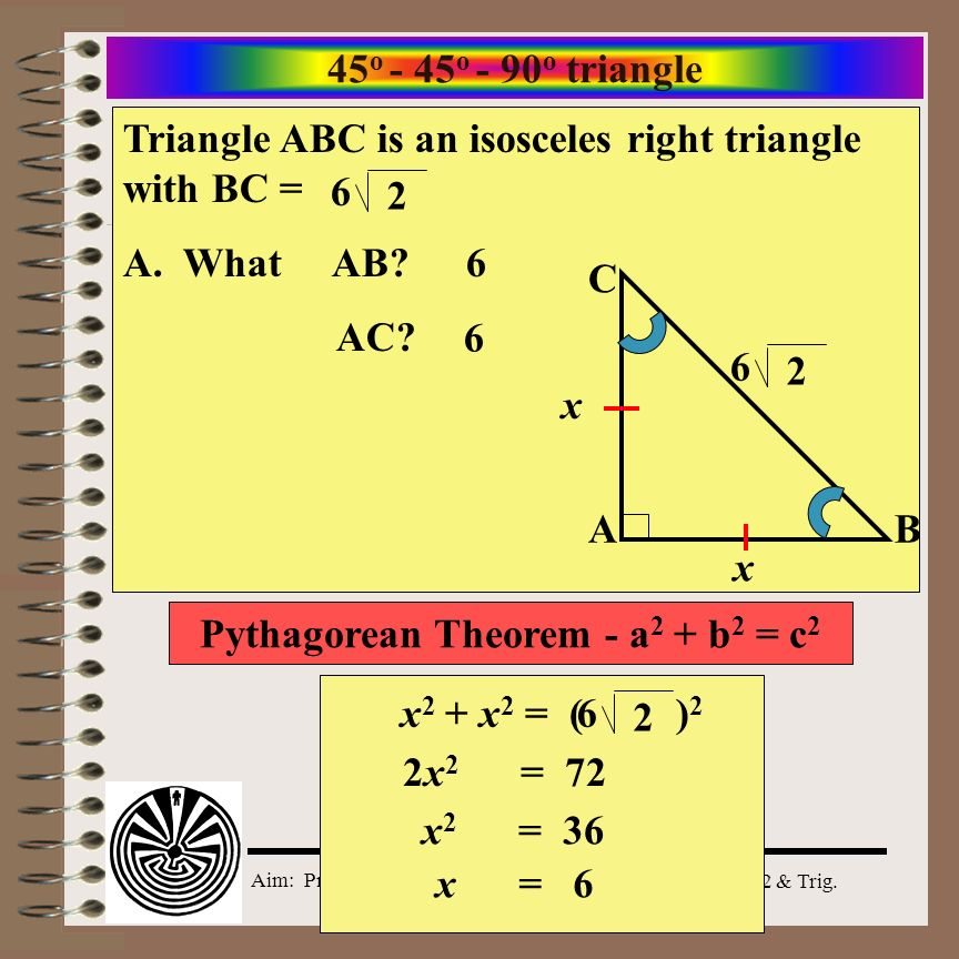 Aim: Properties of Special Rt. Triangles Course: Alg. 2 & Trig. 45 o - 45 o - 90 o triangle Do Now: Triangle ABC is an isosceles right triangle with B