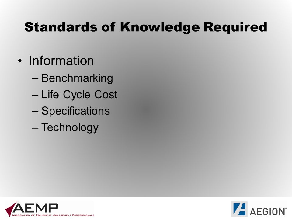 Standards of Knowledge Required Information –Benchmarking –Life Cycle Cost –Specifications –Technology