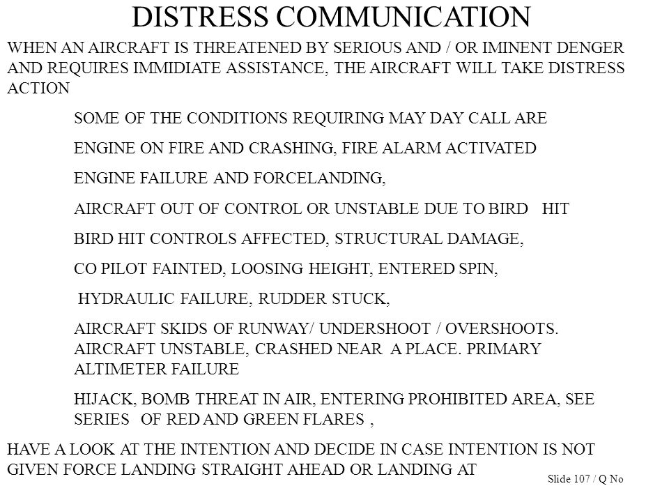 DISTRESS COMMUNICATION WHEN AN AIRCRAFT IS THREATENED BY SERIOUS AND / OR IMINENT DENGER AND REQUIRES IMMIDIATE ASSISTANCE, THE AIRCRAFT WILL TAKE DIS