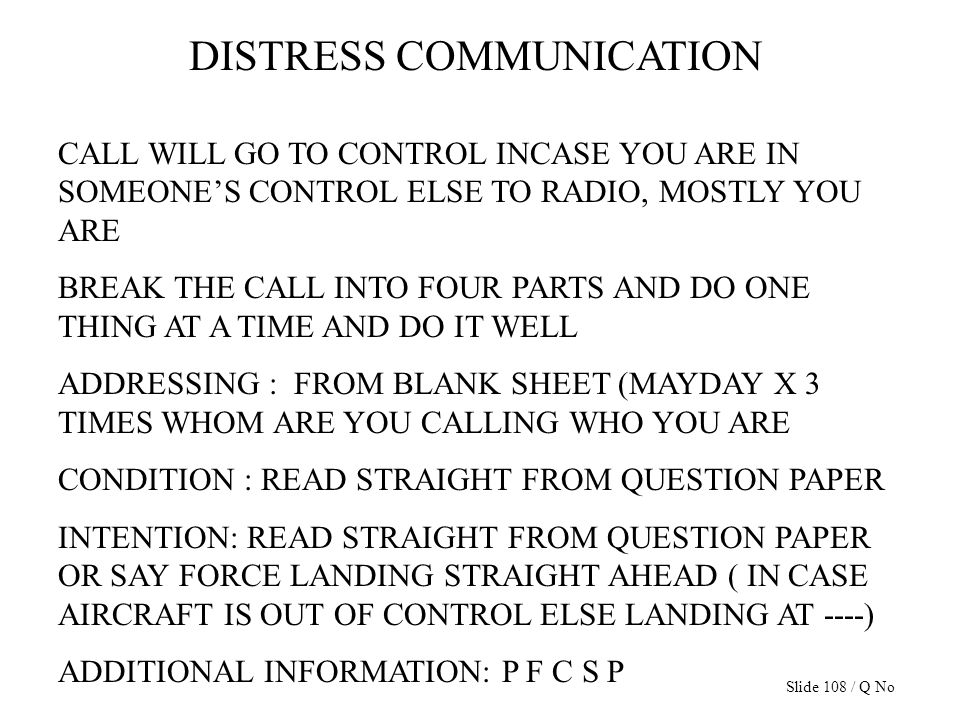 DISTRESS COMMUNICATION CALL WILL GO TO CONTROL INCASE YOU ARE IN SOMEONES CONTROL ELSE TO RADIO, MOSTLY YOU ARE BREAK THE CALL INTO FOUR PARTS AND DO