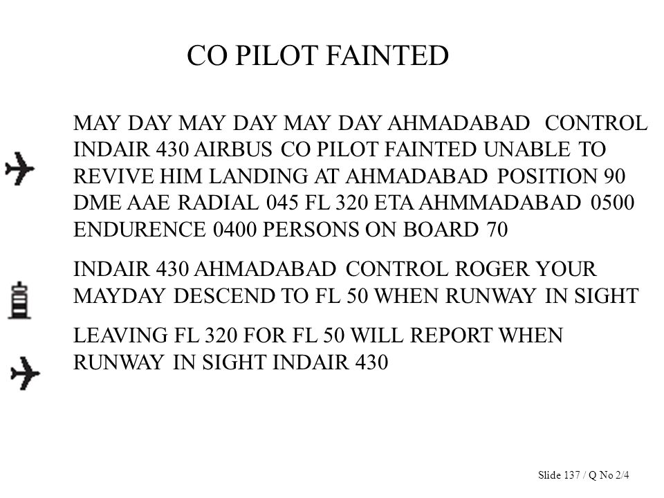 CO PILOT FAINTED MAY DAY MAY DAY MAY DAY AHMADABAD CONTROL INDAIR 430 AIRBUS CO PILOT FAINTED UNABLE TO REVIVE HIM LANDING AT AHMADABAD POSITION 90 DM