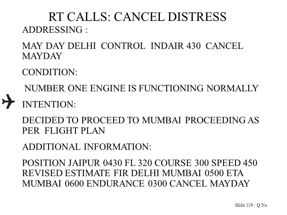 RT CALLS: CANCEL DISTRESS ADDRESSING : MAY DAY DELHI CONTROL INDAIR 430 CANCEL MAYDAY CONDITION: NUMBER ONE ENGINE IS FUNCTIONING NORMALLY INTENTION:
