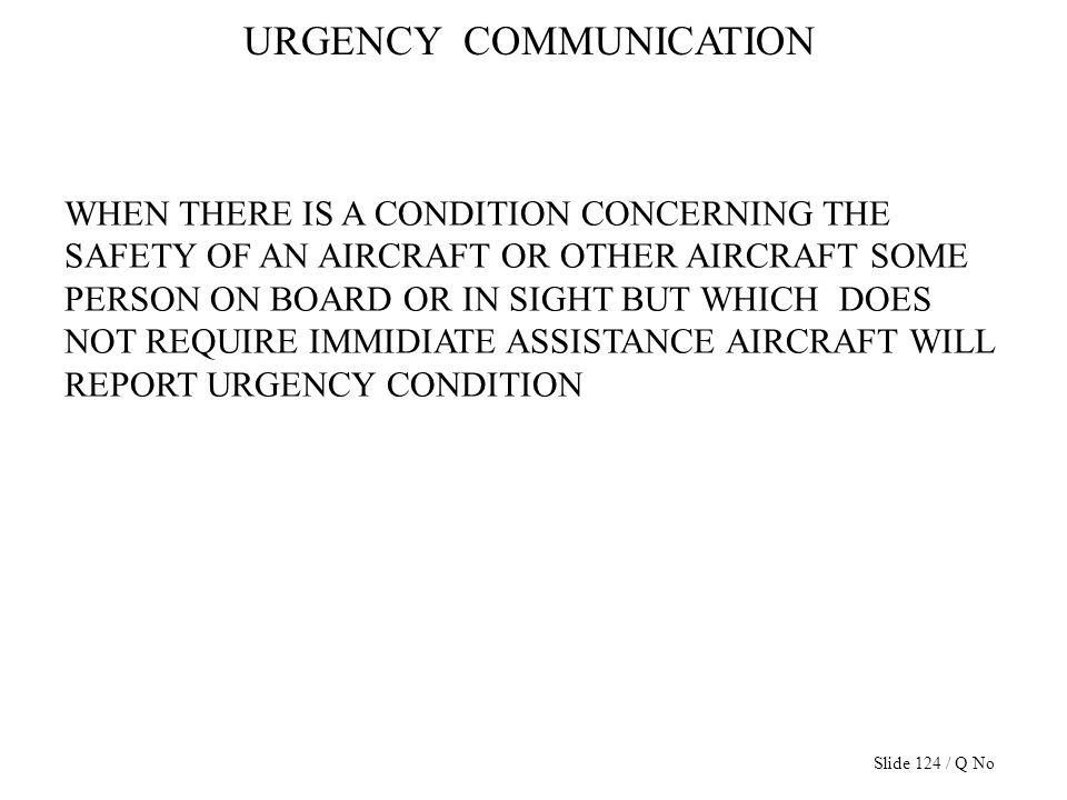 URGENCY COMMUNICATION WHEN THERE IS A CONDITION CONCERNING THE SAFETY OF AN AIRCRAFT OR OTHER AIRCRAFT SOME PERSON ON BOARD OR IN SIGHT BUT WHICH DOES