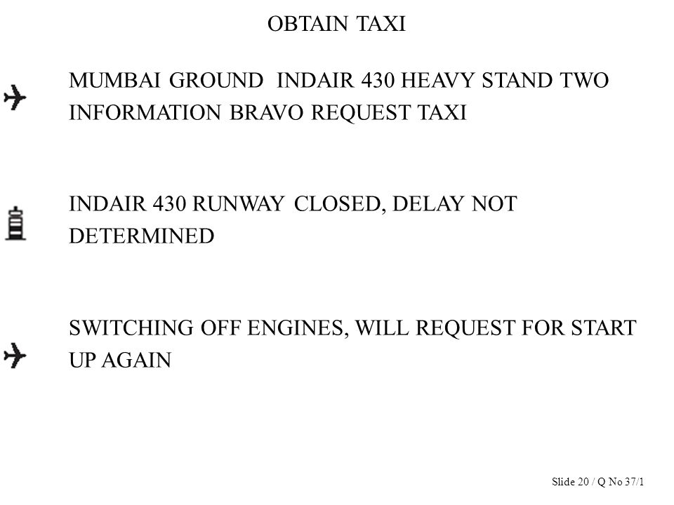 OBTAIN TAXI MUMBAI GROUND INDAIR 430 HEAVY STAND TWO INFORMATION BRAVO REQUEST TAXI INDAIR 430 RUNWAY CLOSED, DELAY NOT DETERMINED SWITCHING OFF ENGIN