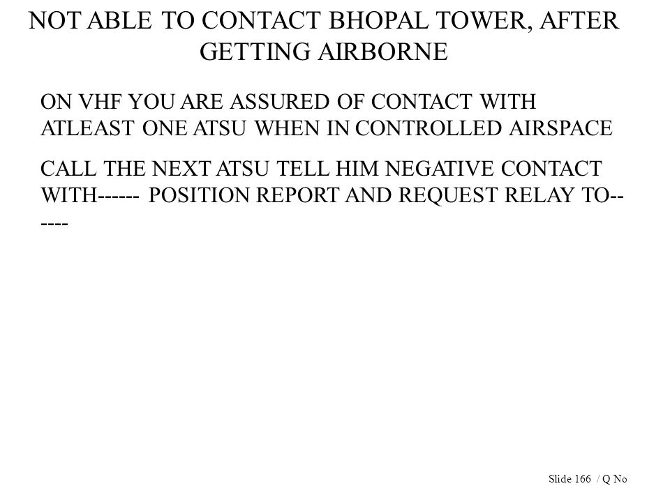 NOT ABLE TO CONTACT BHOPAL TOWER, AFTER GETTING AIRBORNE ON VHF YOU ARE ASSURED OF CONTACT WITH ATLEAST ONE ATSU WHEN IN CONTROLLED AIRSPACE CALL THE