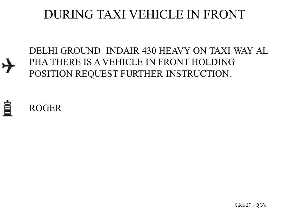 DURING TAXI VEHICLE IN FRONT DELHI GROUND INDAIR 430 HEAVY ON TAXI WAY AL PHA THERE IS A VEHICLE IN FRONT HOLDING POSITION REQUEST FURTHER INSTRUCTION