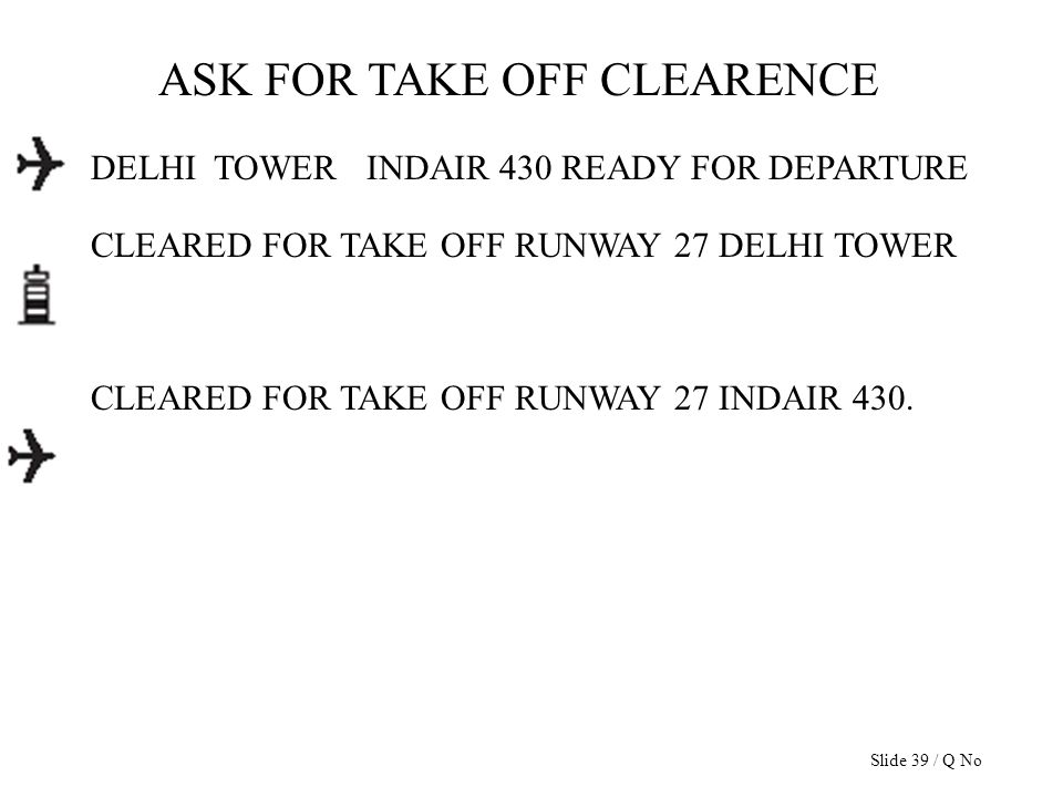 ASK FOR TAKE OFF CLEARENCE DELHI TOWER INDAIR 430 READY FOR DEPARTURE CLEARED FOR TAKE OFF RUNWAY 27 DELHI TOWER CLEARED FOR TAKE OFF RUNWAY 27 INDAIR