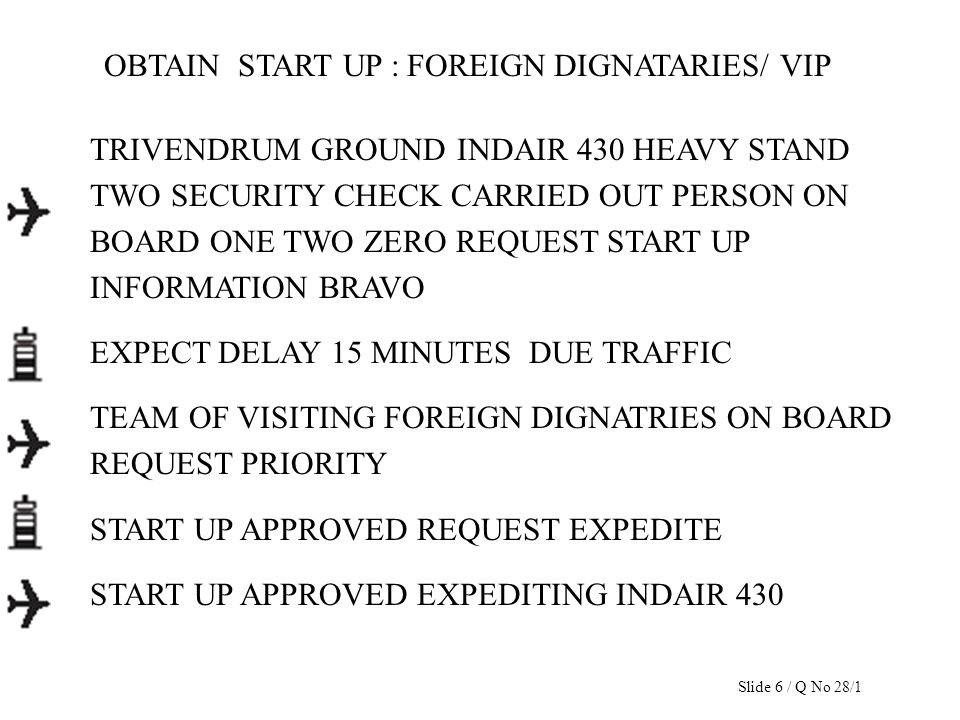OBTAIN START UP : FOREIGN DIGNATARIES/ VIP TRIVENDRUM GROUND INDAIR 430 HEAVY STAND TWO SECURITY CHECK CARRIED OUT PERSON ON BOARD ONE TWO ZERO REQUES