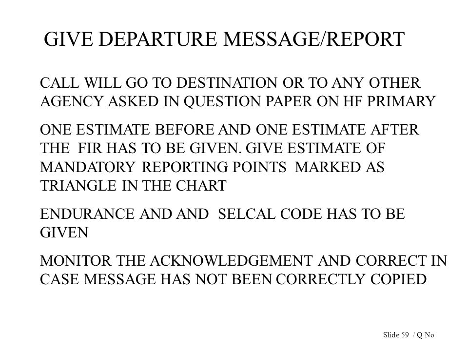 GIVE DEPARTURE MESSAGE/REPORT CALL WILL GO TO DESTINATION OR TO ANY OTHER AGENCY ASKED IN QUESTION PAPER ON HF PRIMARY ONE ESTIMATE BEFORE AND ONE EST
