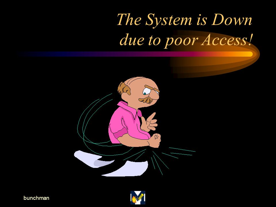 bunchman The System is Down due to poor Access!