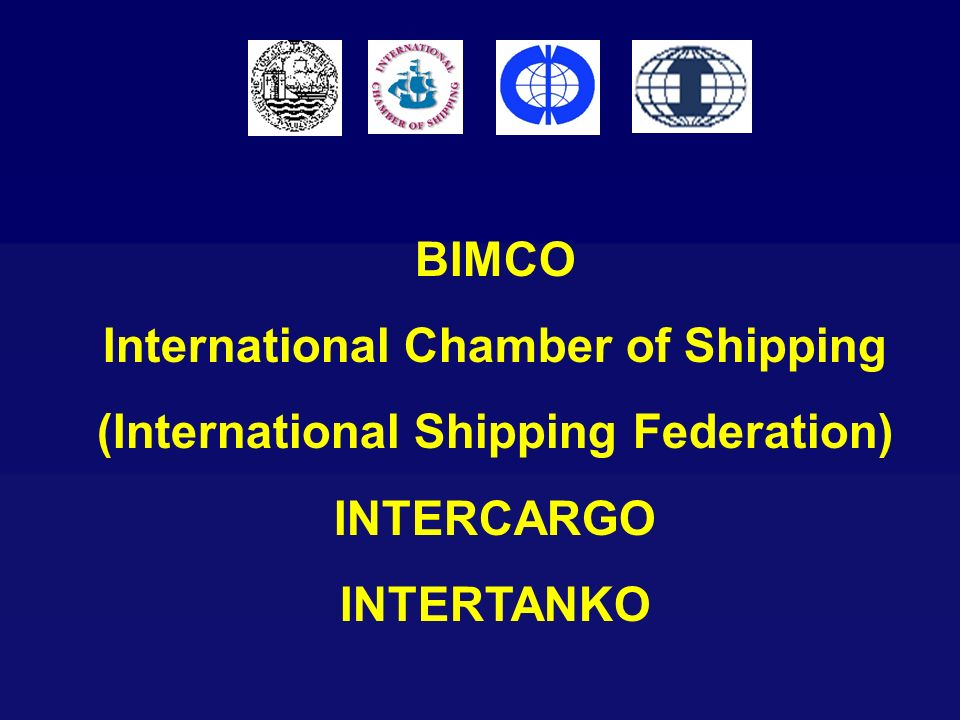BIMCO International Chamber of Shipping (International Shipping Federation) INTERCARGO INTERTANKO