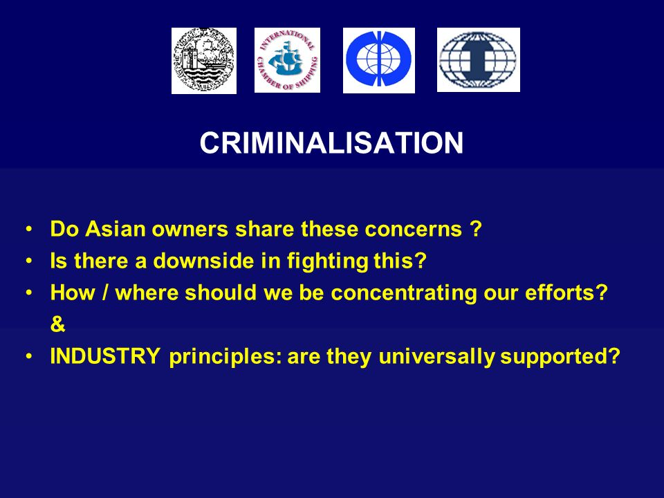 CRIMINALISATION Do Asian owners share these concerns ? Is there a downside in fighting this? How / where should we be concentrating our efforts? & IND
