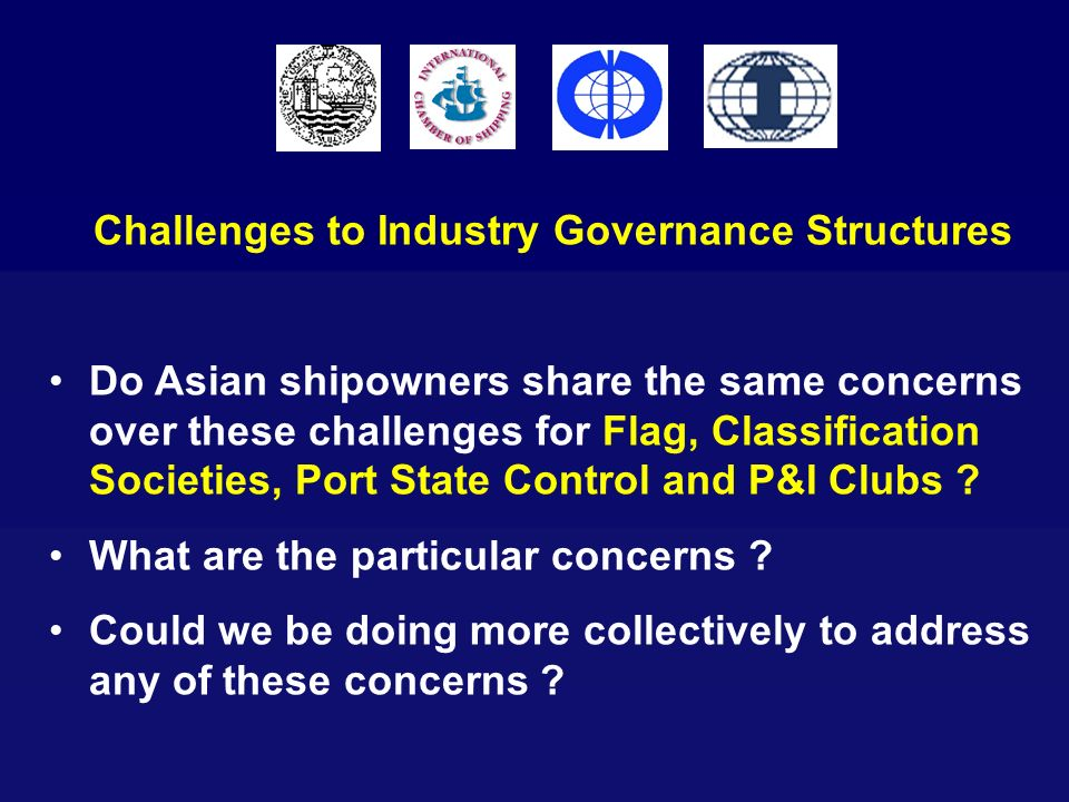 Challenges to Industry Governance Structures Do Asian shipowners share the same concerns over these challenges for Flag, Classification Societies, Por