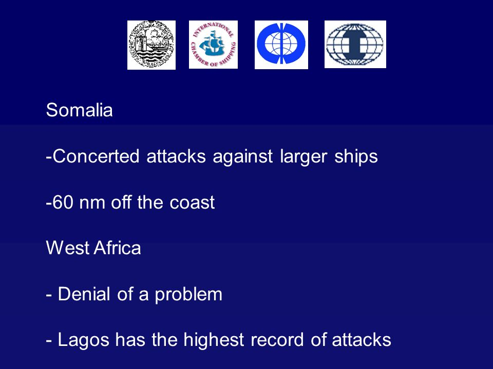 Somalia -Concerted attacks against larger ships -60 nm off the coast West Africa - Denial of a problem - Lagos has the highest record of attacks