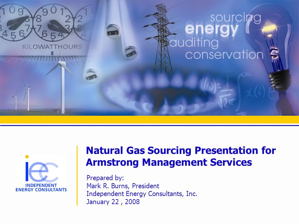 Natural Gas Sourcing Presentation for Armstrong Management Services Prepared by: Mark R.