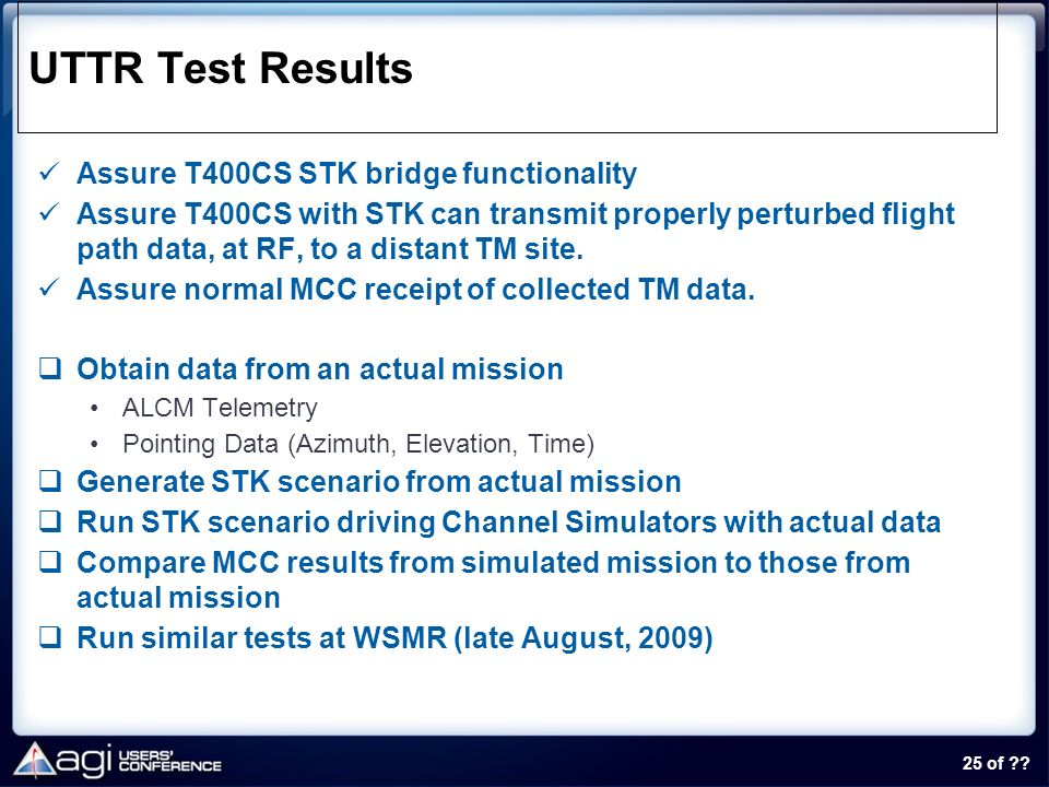 25 of ?? UTTR Test Results Assure T400CS STK bridge functionality Assure T400CS with STK can transmit properly perturbed flight path data, at RF, to a