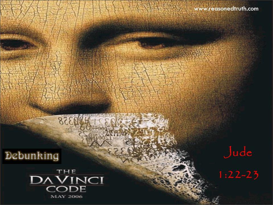 www.reasonedtruth.com Debunking Da Vinci Jude 1:22-23 www.reasonedtruth.com