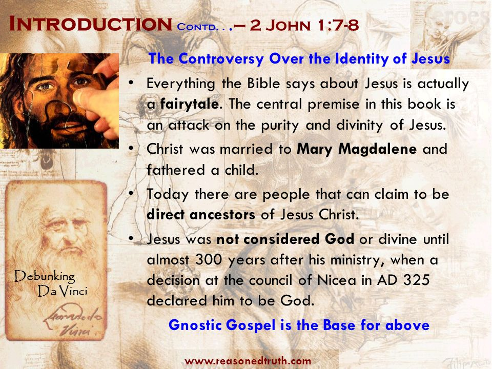 www.reasonedtruth.com Debunking Da Vinci Introduction Contd...– 2 John 1:7-8 The Controversy Over the Identity of Jesus Everything the Bible says abou