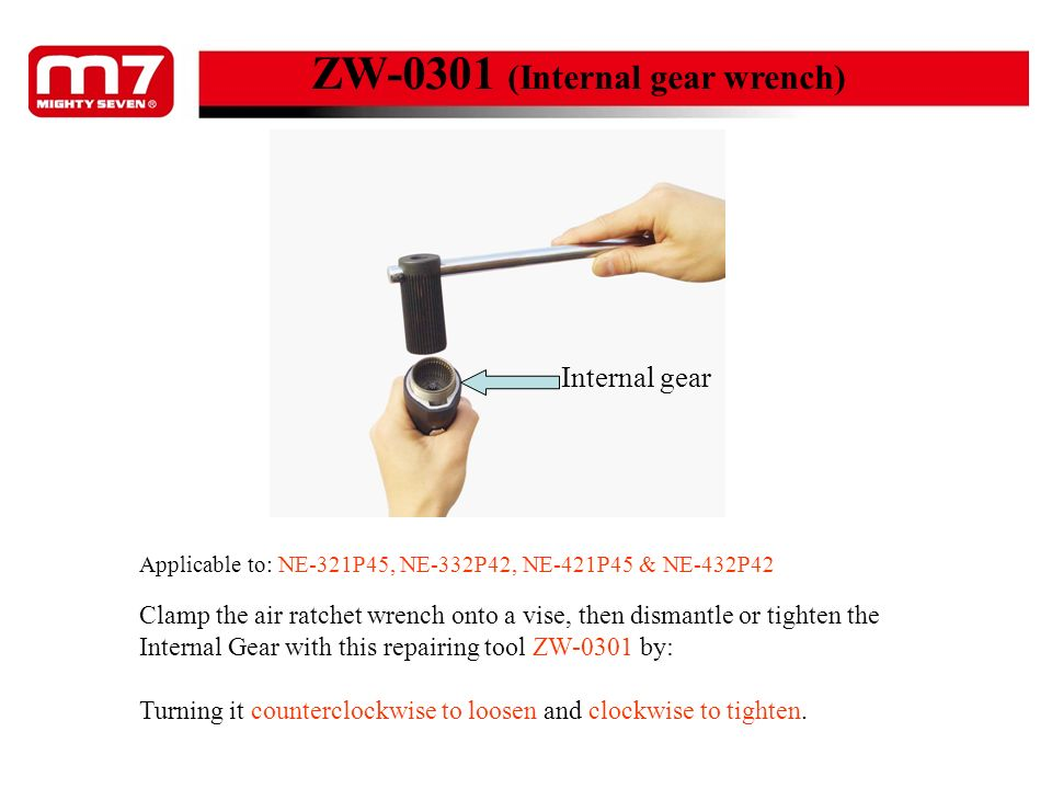 Internal gear ZW-0301 (Internal gear wrench) Clamp the air ratchet wrench onto a vise, then dismantle or tighten the Internal Gear with this repairing