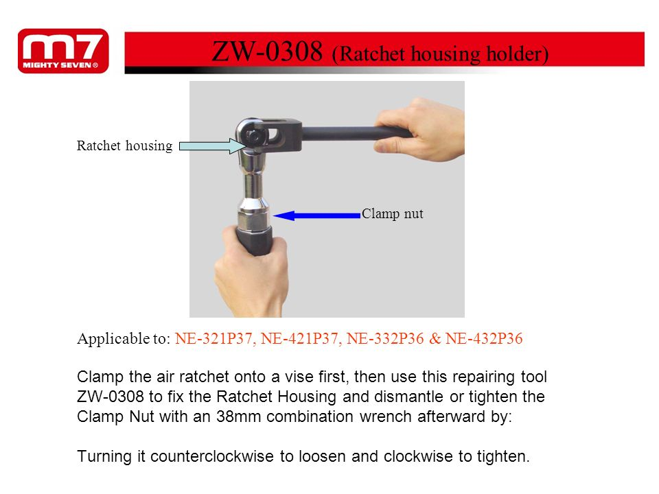 Clamp nut ZW-0308 (Ratchet housing holder) Ratchet housing Clamp the air ratchet onto a vise first, then use this repairing tool ZW-0308 to fix the Ra