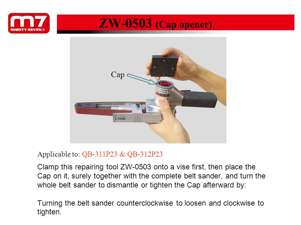 Clamp this repairing tool ZW-0503 onto a vise first, then place the Cap on it, surely together with the complete belt sander, and turn the whole belt