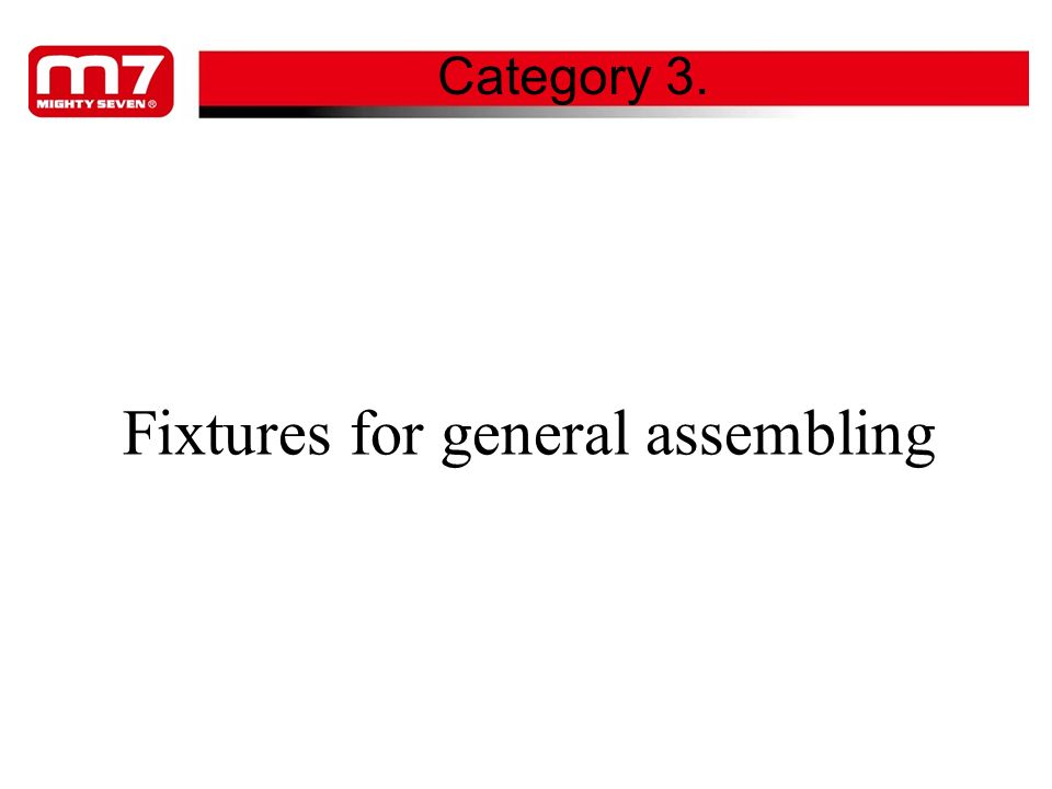 Fixtures for general assembling Category 3.