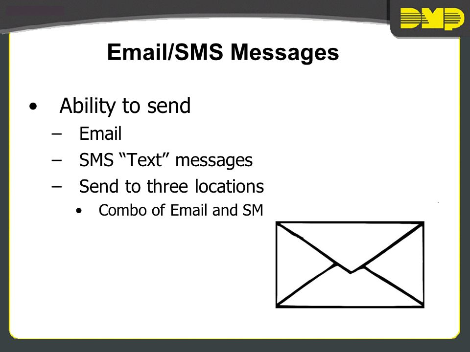 /SMS Messages Ability to send – –SMS Text messages –Send to three locations Combo of  and SMS