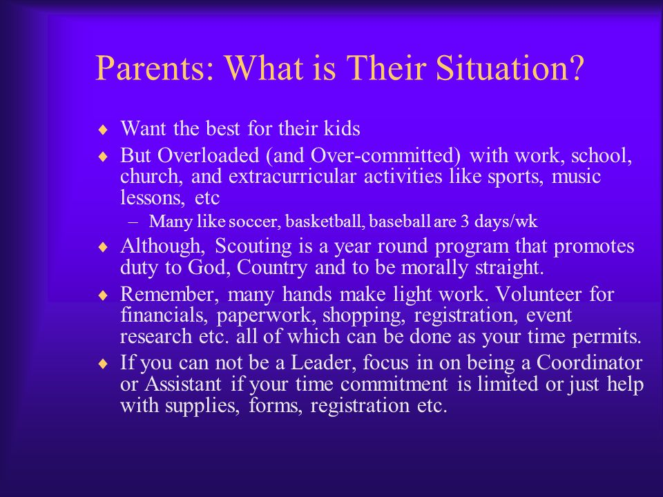 Parents: What is Their Situation? Want the best for their kids But Overloaded (and Over-committed) with work, school, church, and extracurricular acti