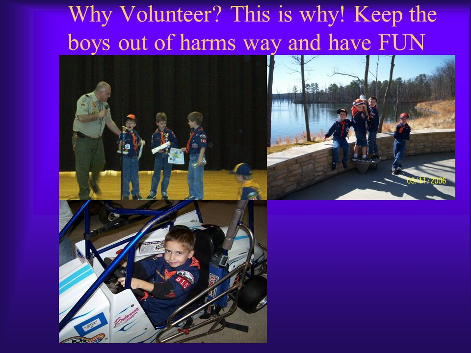 Why Volunteer? This is why! Keep the boys out of harms way and have FUN