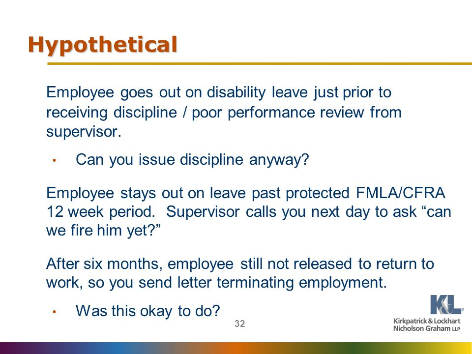 32 Hypothetical Employee goes out on disability leave just prior to receiving discipline / poor performance review from supervisor.