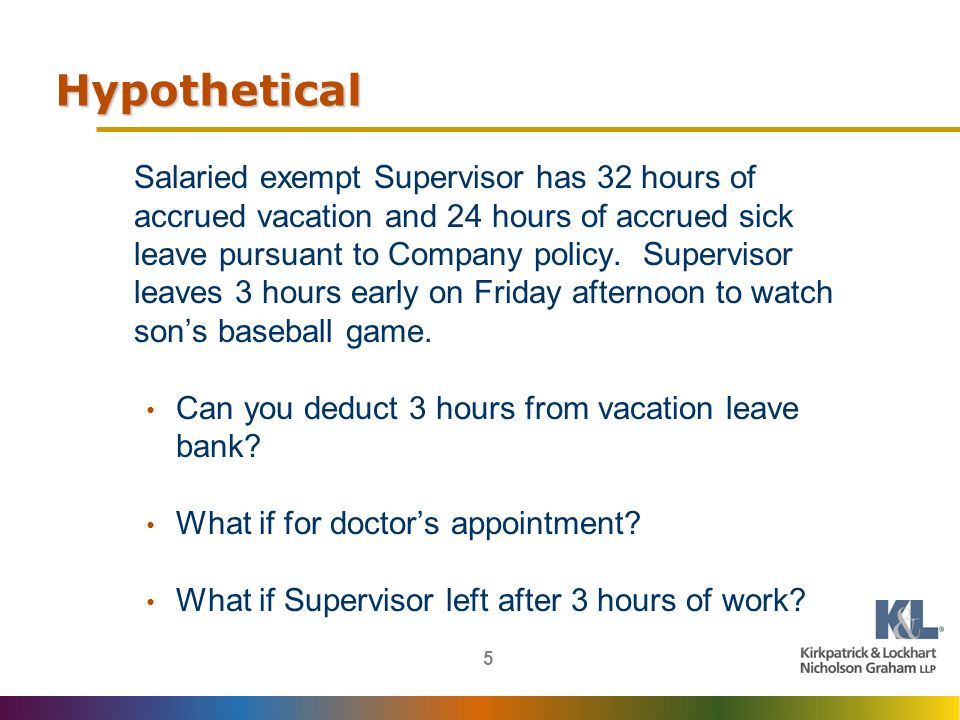 5 Hypothetical Salaried exempt Supervisor has 32 hours of accrued vacation and 24 hours of accrued sick leave pursuant to Company policy.