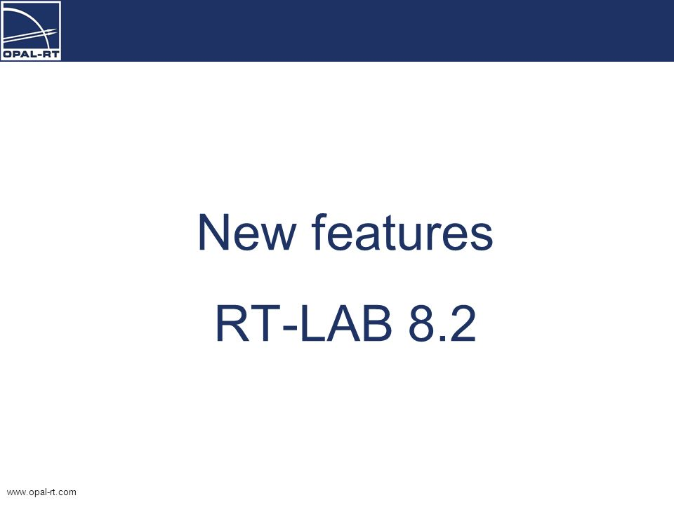 www.opal-rt.com New features RT-LAB 8.2