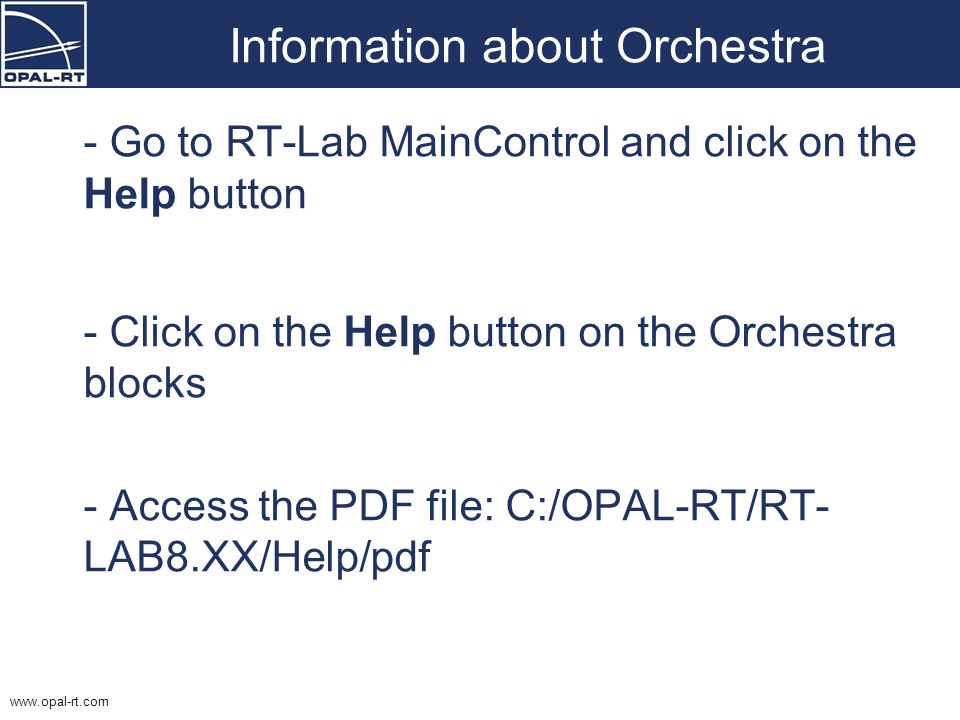 www.opal-rt.com Information about Orchestra - Go to RT-Lab MainControl and click on the Help button - Click on the Help button on the Orchestra blocks
