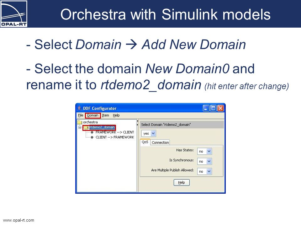 www.opal-rt.com Orchestra with Simulink models - Select Domain Add New Domain - Select the domain New Domain0 and rename it to rtdemo2_domain (hit ent